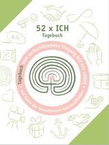 52 x ICH -  Das Tagebuch zum wertschätzenden Umgang mit mir selbst auf Basis der Gewaltfreien Kommunikation