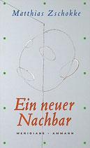 Zschokke Matthias, Ein neuer Nachbar (M)