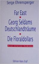 Ehrensper Serge, Far East - Georg Seldams Deutschlandträume - Die Floradollars