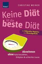 Weiner Christine, Keine Diät ist die beste Diät: Abnehmen ohne Kalorienzählen, Diätplan & schlechte Laune