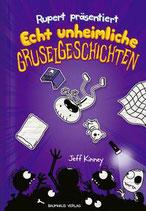 Jeff Kinney - Rupert präsentiert: Echt unheimliche Gruselgeschichten