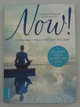 Now! - Gelassen leben im Hier und Jetzt! - ACHTSAMKEIT - YOGA - VERTRAUEN ins LEBEN - von Karin Furtmeier/Heike Mayer
