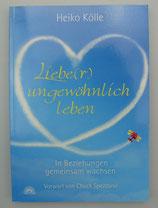 Liebe(r) ungewöhnlich leben - IN BEZIEHUNGEN GEMEINSAM WACHSEN, von Heiko Kölle