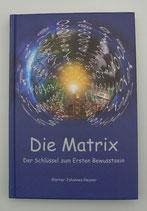 Die MATRIX - Der Schlüssel zum Ersten Bewusstsein - von Werner Johannes Neuner