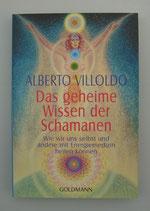 Das geheime WISSEN der SCHAMANEN - von Alberto Villoldo