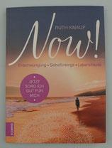 Now! - Jetzt sorg ich gut für mich - ENTSCHLEUNIGUNG - SELBSTFÜRSORGE - LEBENSFREUDE - von Ruth Knaup