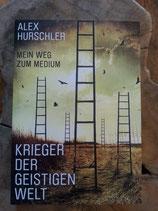 KRIEGER der GEISTIGEN WELT - mein WEG zum MEDIUM - von Alex Hurschler