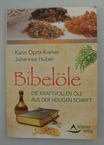 Bibelöle - Die KRAFTVOLLEN ÖLE aus der heiligen Schrift - von Karin Opitz-Kreher/Johannes Huber