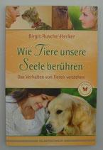 Wie TIERE unsere SEELE berühren - Das Verhalten von Tieren verstehen - von Birgit Rusche-Hecker