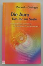 Die AURA - Das TOR  zur SEELE - Energiefelder erkennen und bewusst transformieren - von Manuela Oetinger