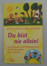 Du bist nie allein! - MEDITATIONEN und FANTASIEREISEN, die Kinderseelen stark machen, von Jennie Appel/Dirk Grosser