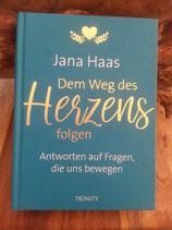Dem WEG des HERZENS folgen - Antworten auf Fragen die uns bewegen, von Jana Haas