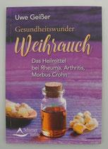 Gesundheitswunder WEIHRAUCH - Das HEILMITTEL bei Rheuma, Arthritis, Morbus Crohn, von Uwe Geißer