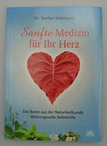 SANFTE MEDIZIN für IHR HERZ - Das Beste aus der Naturheilkunde - Wirkungsvolle Selbsthilfe, von Stefan Siebrecht