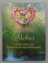 ALOHA - Gelebte LIEBE und hawaiianische HUNA-Philosophie - von Jeanne Ruland