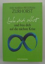 LIEBE DICH SELBST und freu dich auf die nächste Krise, von Eva-Maria und Wolfram Zurhorst