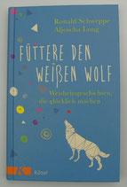 Füttere den weißen Wolf - WEISHEITSGESCHICHTEN, die glücklich machen - von Ronald Schweppe/Aljoscha Long
