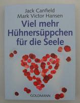 Viel MEHR HÜHNERSÜPCHEN für die Seele - von Jack Canfield/Mark Victor Hansen