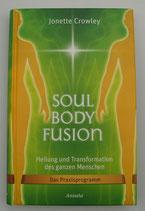 SOUL BODY FUSION - HEILUNG und TRANSFORMATION des ganzen MENSCHEN - Das PRAXISPROGRAMM - von Jonette Crowley