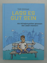 LASS ES GUT SEIN - Als ALLTAGSMYSTIKER gelassen das LEBEN meistern - von Dirk Grosser