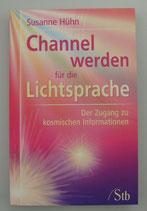 CHANNEL werden für die LICHTSPRACHE - Der ZUGANG zu kosmischen INFORMATIONEN - von Susanne Hühn