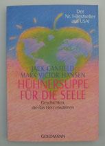 HÜHNERSUPPE für die SEELE - Geschichten, die das Herz erwärmen - von Jack Canfield/Mark Victor Hansen