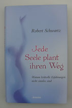 Jede SEELE PLANT ihren WEG - von Robert Schwartz