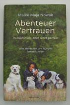 ABENTEUER VERTRAUEN - Vollkommen, aber nicht perfekt - Was Menschen von Hunden lernen können - von Maike Maja Nowak