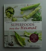 SUPERFOODS aus der HEIMAT - Pfiffig genießen mit über 60 Rezepten - von Claudia Lazar & Monika Cordes