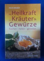 Die HEILKRAFT der KRÄUTER und GEWÜRZE - von Julia Gruber