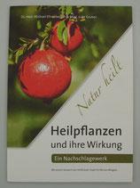 HEILPFLANZEN und ihre WIRKUNG - Ein Nachschlagewerk, von Dr. med. Michael Ehrenberger/Mag. Julia Gruber