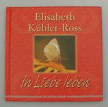 In LIEBE leben - von Elisabeth Kübler-Ross