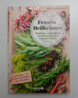 FRAUEN-HEILKRÄUTER - Wohlfühlen, gesund bleiben und heilen mit der KRAFT HEIMISCHER PFLANZEN, von Dorit Zimmermann