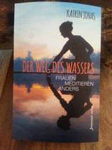 DER WEG DES WASSERS - Frauen meditieren anders - von Katrin Jonas