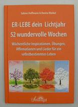 ER-LEBE dein LICHTJAHR - 52 wundervolle WOCHEN - von Sabine Hoffmann/Denira Waibel