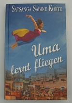 Uma lernt fliegen - Grenzenloser MUT zum GLÜCKLICHSEIN, von Satsanga Sabine Korte