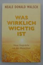 WAS WIRKLICH WICHTIG IST - Neue Gespräche mit der Menschheit - von Neale Donald Walsch