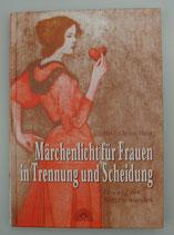 MÄRCHENLICHT für Frauen in Trennung und Scheidung - HEILUNG von HERZENSWUNDEN, von Heidi Christa Heim