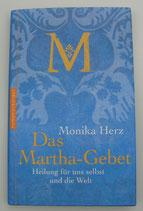 Das MARTHA GEBET - Heilung für uns selbst und die Welt - von Monika Herz