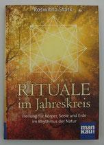 RITUALE im JAHRESKREIS - HEILUNG für KÖRPER, SEELE und ERDE im RHYTHMUS der NATUR - von Roswitha Stark