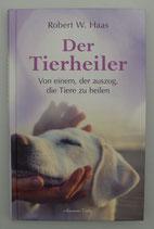 Der TIERHEILER - Von einem, der auszog, die Tiere zu heilen - von Robert Haas