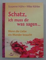 Schatz, ich muss dir was sagen... - WENN DIE LIEBE EIN WUNDER BRAUCHT, von Susanne Hühn/Mike Köhler