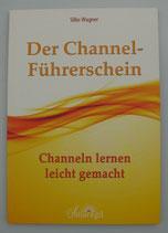 Der CHANNEL-FÜHRERSCHEIN - Channeln lernen leicht gemacht - von Silke Wagner
