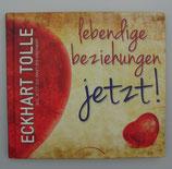 LEBENDIGE BEZIEHUNGEN - Jetzt! von Eckhart Tolle