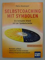 SELBSTCOACHING mit SYMBOLEN - Die heilsame Arbeit mit der SYMBOLSCHEIBE - von Petra Neumayer