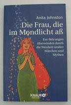 Die FRAU die im MONDLICHT aß - Ess-Störungen überwinden durch die Weisheit uralter Märchen und Mythen - von Anita Johnston
