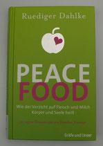 PEACE FOOD - Wie der Verzicht auf Fleisch und Milch, Körper und Seele heilt - von Rüdiger Dahlke