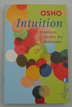 INTUITION - Einsichten jenseits des Verstandes - von Osho