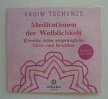 MEDITATIONEN der WEIBLICHKEIT - Erwecke deine ursprüngliche Liebe und Intuition - Vadim Tschenze & Dani Felber