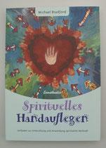 SPIRITUELLES HANDAUFLEGEN - Leitfaden zur Entwicklung und Anwendung spiritueller Heilkraft - von Michael Bradford